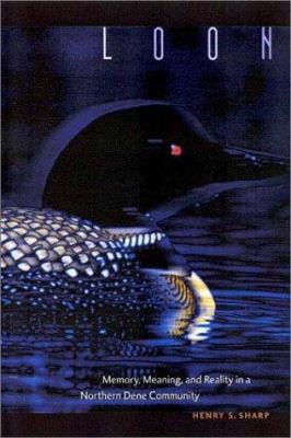 Hardcover Loon : Memory, Meaning, and Reality in a Northern Dene Community Book