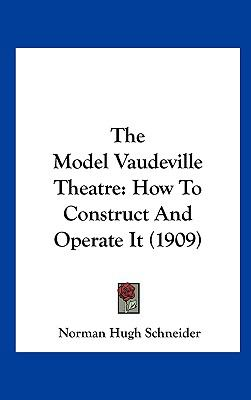 The Model Vaudeville Theatre : How to Construct and Operate It (1909) - Norman Hugh Schneider