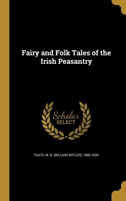 Fairy and Folk Tales of the Irish Peasantry 1362098450 Book Cover