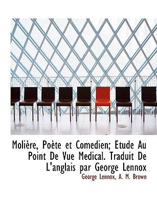 Paperback Moli?re, Po?te et Com?dien; ?tude Au Point de Vue M?dical Traduit de L'Anglais Par George Lennox Book
