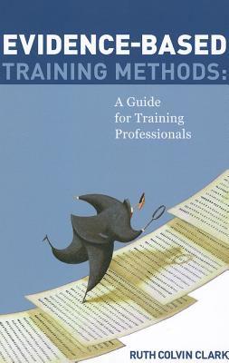 Evidence-Based Training Methods - Ruth Colvin Clark; Clark