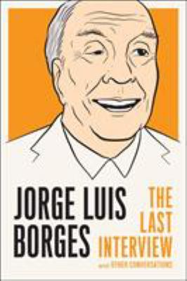 Jorge Luis Borges: The Last Interview and Other Conversations - Book  of the Last Interview