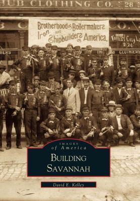 Building Savannah - Book  of the Images of America: Georgia