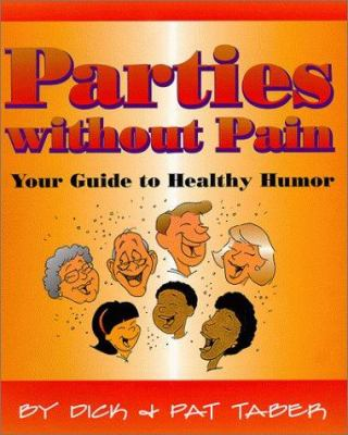 Parties Without Pain : Your Guide to Healthy Humor - Pat Taber; Richard D. Taber