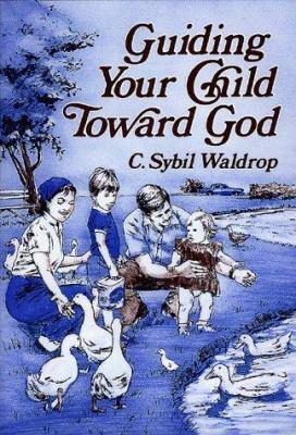 Guiding Your Child Toward God - C. Sybil Waldrop