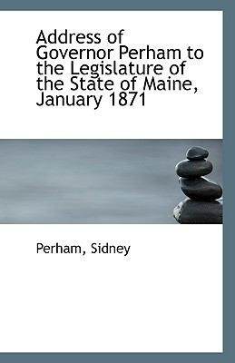 Paperback Address of Governor Perham to the Legislature of the State of Maine, January 1871 Book