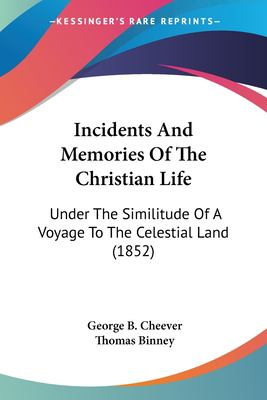 Paperback Incidents and Memories of the Christian Life : Under the Similitude of A Voyage to the Celestial Land (1852) Book