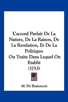 Hardcover L' Accord Parfait de la Nature, de la Raison, de la Revelation, et de la Politique : Ou Traite Dans Lequel on Etablit (1753) Book