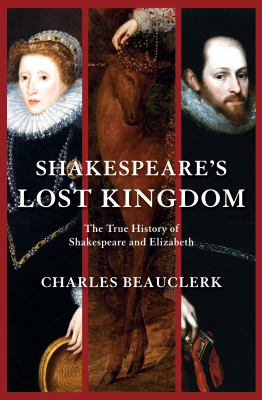 Shakespeare's Lost Kingdom : The True History of Shakespeare and Elizabeth - Charles Beauclerk
