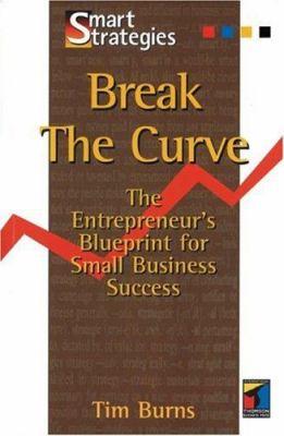 Break the Curve : The Entrepreneur's Small Business Blueprint - Tim Burns