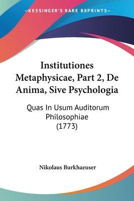 Paperback Institutiones Metaphysicae, Part 2, de Anima, Sive Psychologi : Quas in Usum Auditorum Philosophiae (1773) Book