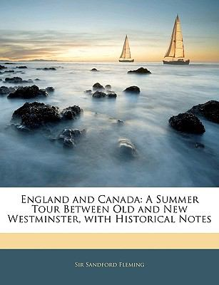 Paperback England and Canad : A Summer Tour Between Old and New Westminster, with Historical Notes Book