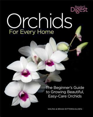 Orchids for Every Home : The Beginner's Guide to Growing Beautiful, Easy-Care Orchids - Brian Rittershausen; Wilma Rittershausen
