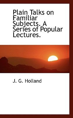Paperback Plain Talks on Familiar Subjects a Series of Popular Lectures Book