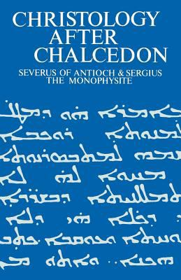 Christology after Chalcedon : Severus of Antioch and Sergius the Monophysite - Iain Torrance