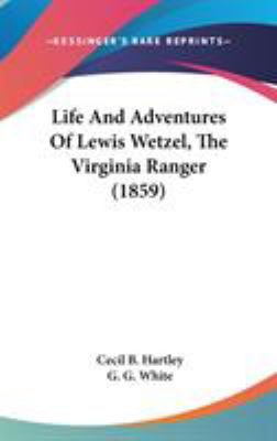 Hardcover Life and Adventures of Lewis Wetzel, the Virginia Ranger Book
