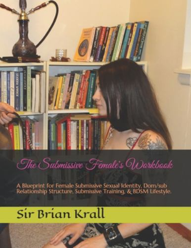 The submissive females workbook a by sir brian krall the submissive females workbook a blueprint for submissive training domsub relationship structure and bdsm lifestyle malvernweather Gallery