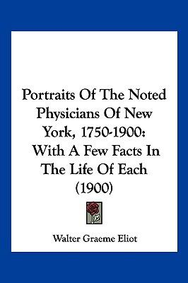 Hardcover Portraits of the Noted Physicians of New York, 1750-1900 : With A Few Facts in the Life of Each (1900) Book