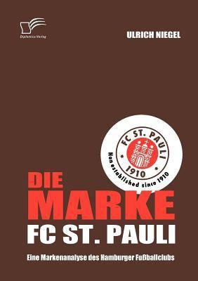 Die Marke Fc St Pauli : Eine Markenanalyse des Hamburger Fu?ballclubs - Ulrich Niegel