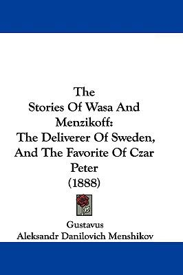 Hardcover The Stories of Wasa and Menzikoff : The Deliverer of Sweden, and the Favorite of Czar Peter (1888) Book