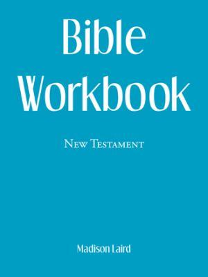 Bible Workbook: New Testament by Madison Laird