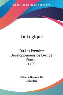 Paperback La Logique : Ou les Premiers Developpemens de L'Art de Penser (1789) Book