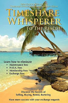 Timeshare Whisperer to the Rescue! : Discover the Secerts of Selling, Buying, Rental, Bartering (1451581947 8842404) photo