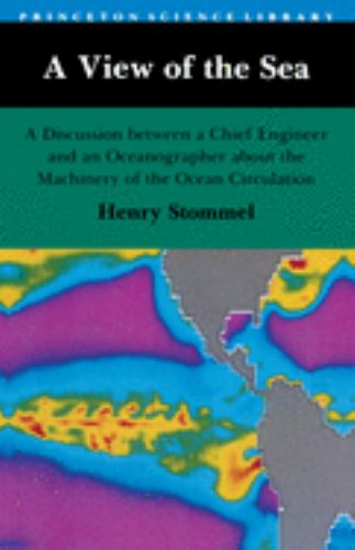 A View of the Sea : A Discussion Between a Chief Engineer and An Oceanographer about the Machinery of the Ocean Circulation - Henry Stommel