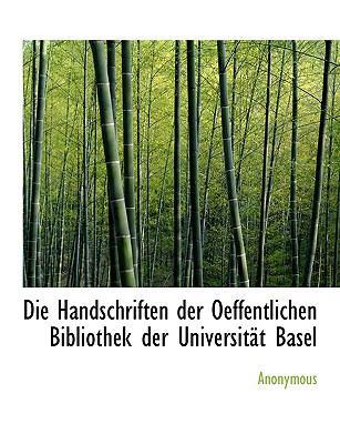 Paperback Die Handschriften der Oeffentlichen Bibliothek der Universit?t Basel [Large Print] Book