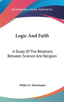 Hardcover Logic and Faith : A Study of the Relations Between Science and Religion Book