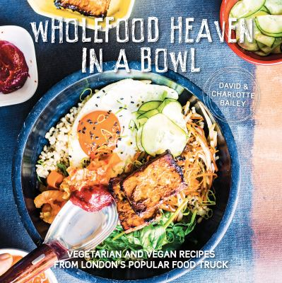 Wholefood heaven in a bowl vegetarian book by david bailey wholefood heaven in a bowl vegetarian and vegan recipes from londons popular food truck forumfinder Gallery