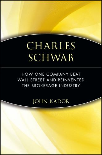 Charles Schwab: How One Company Beat    book by John Kador