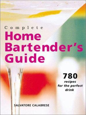 Spiral-bound Complete Home Bartender's Guide : 780 Recipes for the Perfect Drink Book