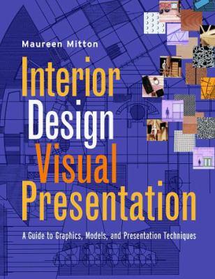 Interior Design Visual Presentation : A Guide To Graphics, Models, And  Presentation Techniques