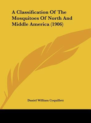 A Classification of the Mosquitoes of North and Middle America - Daniel William Coquillett