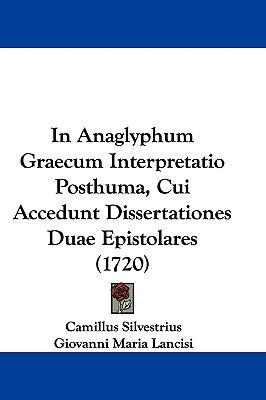 Hardcover In Anaglyphum Graecum Interpretatio Posthuma, Cui Accedunt Dissertationes Duae Epistolares Book