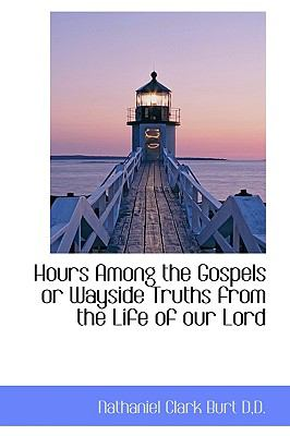 Paperback Hours among the Gospels or Wayside Truths from the Life of Our Lord Book