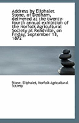 Paperback Address by Eliphalet Stone, of Dedham, Delivered at the Twenty-Fourth Annual Exhibition of the Norfo Book