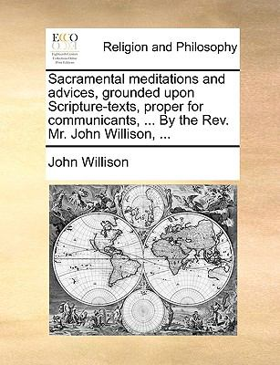 Paperback Sacramental Meditations and Advices, Grounded upon Scripture-Texts, Proper for Communicants, by the Rev Mr John Willison Book