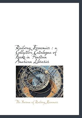 Paperback Railway Economics : A Collective Catalogue of Books in Fourteen American Libraries [Large Print] Book