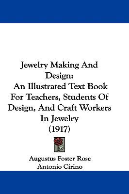 Hardcover Jewelry Making and Design : An Illustrated Text Book for Teachers, Students of Design, and Craft Workers in Jewelry (1917) Book