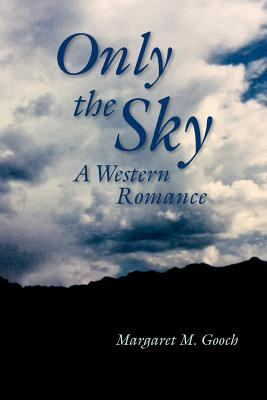 Only the Sky : A Western Romance (Screenplay) - Margaret Gooch