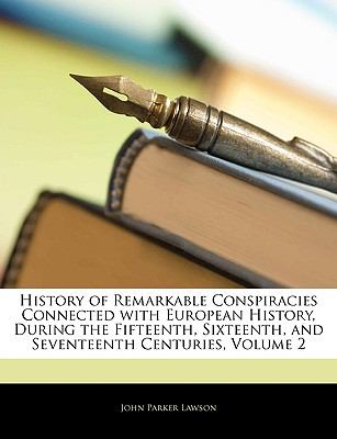 Paperback History of Remarkable Conspiracies Connected with European History, During the Fifteenth, Sixteenth, and Seventeenth Centuries Book