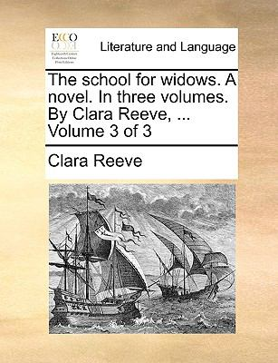 The School for Widows a Novel in Three Volumes by Clara Reeve, Volume 3 - Clara Reeve