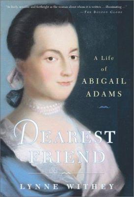 Dearest Friend, a Life of Abigail Adams