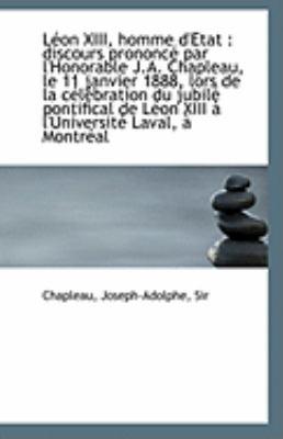 Paperback L?on Xiii, Homme D'Etat : Discours prononc? par l'Honorable J. A. Chapleau, le 11 janvier 1888, Lors Book