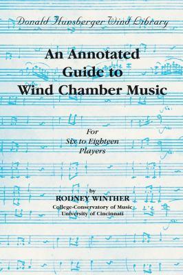 An Annotated Guide to Wind Chamber Music : For Six to Eighteen Players