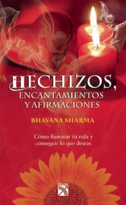 Hechizos, Encantamientos y Afirmaciones - Bhavana Sharma
