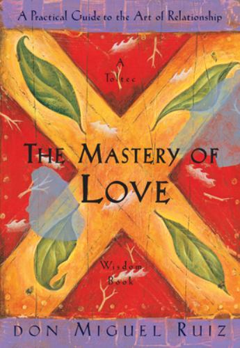 Paperback The Mastery of Love: A Practical Guide to the Art of Relationship: A Toltec Wisdom Book
