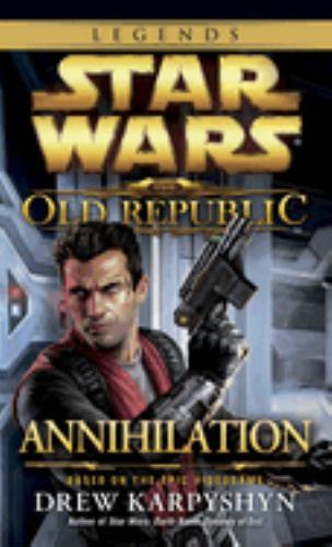 Star Wars The Old Republic: Annihilation                (Star Wars: The Old Republic (Chronological Order) #4) - Book  of the Star Wars Legends